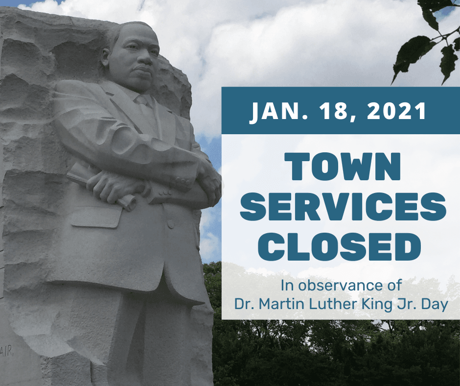 Town services will be closed on Jan. 18 in observance of Martin Luther King Jr. Day